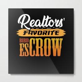 Realtors favorite bird Escrow funny Real estate Metal Print