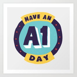Have an A1 Day Art Print