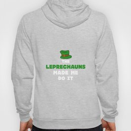 The Leprechauns Made Me Do It St Patricks Day Hoody