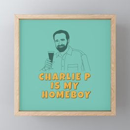 Charlie P Is My Homeboy Framed Mini Art Print
