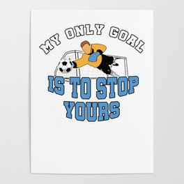 My Only Goal Funny Soccer Footballer Goalie Rugby Football Players Team Sports Gift Poster