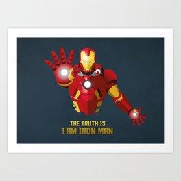 The Truth Is, I Am Iron Man Art Print