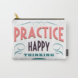 Practice happy - thinking eternally Carry-All Pouch