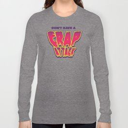 Don't Have a Crap Attack Long Sleeve T-shirt