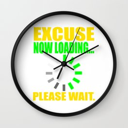 """Excuse Now Loading Please Wait"" tee design for your friends and family!  Wall Clock"