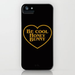 Be Cool Honey Bunny  iPhone Case