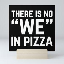 No We In Pizza Funny Quote Mini Art Print