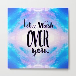 Let It Wash Over You Metal Print