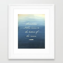 Sometimes I Blow Kisses to the Bottom of the Ocean Framed Art Print