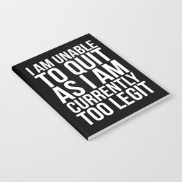 Unable To Quit Too Legit (Black & White) Notebook