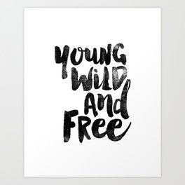 Young Wild and Free black and white monochrome typography poster design bedroom wall art home decor Art Print