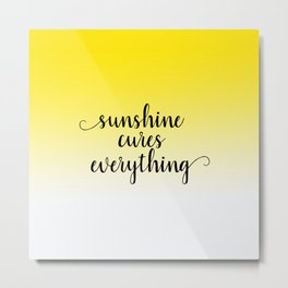 Sunshine Cures Everything Metal Print