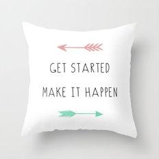 Get Started Make It Happen Throw Pillow