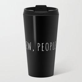 Ew People Funny Quote Metal Travel Mug