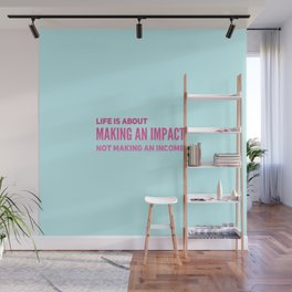life is about making a impact, not making an income Wall Mural