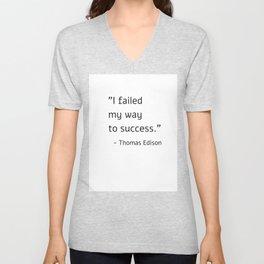 I failed my way to success - Thomas Edison Unisex V-Neck