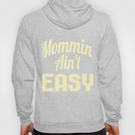 "Yellow and simple tee for Mommies out there! ""Mommin Aint Easy"" tee design, makes a cute gift too! Hoody"