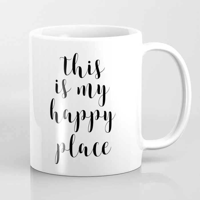 This Is My Happy Place, Printable Quotes, Inspirational Art, Calligraphy  Quotes, Motivational Quote Coffee Mug by artbynikola