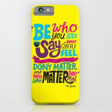 Be Who You Are... Slim Case iPhone 6