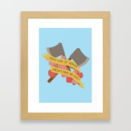 what kind of woman doesn't have an axe? (brooklyn 99) Framed Art Print