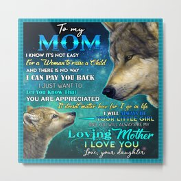 Wolf- To my  mom from Daughter- I know it's no easy for a woman to raise a child and there is no way Metal Print