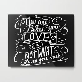 You are what you love and not what loves you back Metal Print