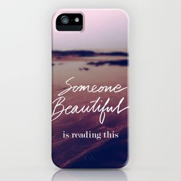 Someone Beautiful is Reading this iPhone Case