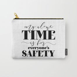 My Alone Time Is For Everyone's Safety Carry-All Pouch