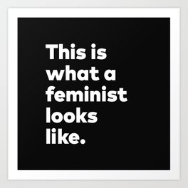 This is what a feminist looks like. Art Print