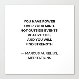 Stoic Inspiration Quotes - Marcus Aurelius Meditations - You have power over your mind not outside e Canvas Print