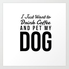 I Just Want to Drink Coffee and Pet My Dog in Black Vertical Art Print