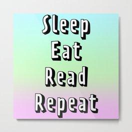 Sleep Eat Read Repeat Metal Print
