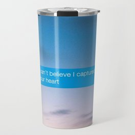 I Can't Believe Captured Your Heart Travel Mug