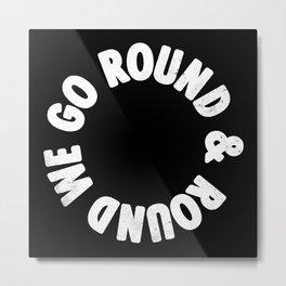 Round & Round Metal Print