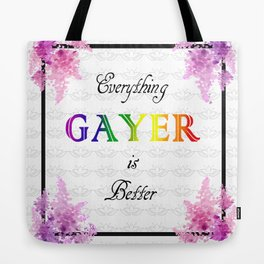 """everything gayer is better"" -- a quote by my sister Tote Bag"