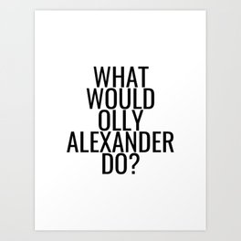 What Would Olly Alexander Do? Art Print