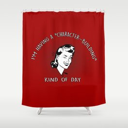 CHARACTER-BUILDING KIND OF DAY Shower Curtain