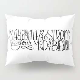 May Your Coffee Be Strong and Your Monday Be Short Pillow Sham