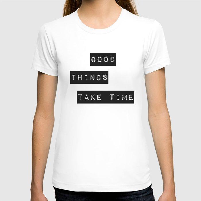 Good Thing Take Time T-shirt