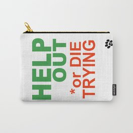 HELP OUT or DIE TRYING Carry-All Pouch