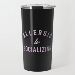 Allergic To Socializing Funny Quote Travel Mug