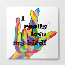 ASL  I REALLY Love my Bird! Metal Print