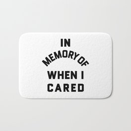 IN MEMORY OF WHEN I CARED Bath Mat