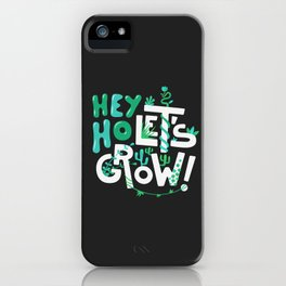 Hey ho ! Let's grow ! iPhone Case