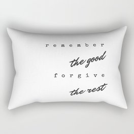 Remember the good forgive the rest Rectangular Pillow