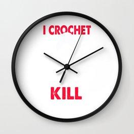 I Crochet So I Don't Kill People - Crocheting Needle Gift Wall Clock