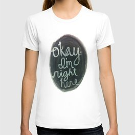 """Okay, I'm right here.""  T-shirt"