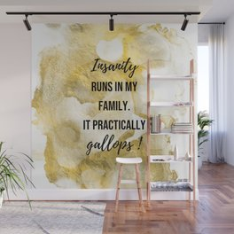 Insanity runs in my family. - Movie quote collection Wall Mural