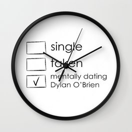 Single, taken, mentally dating dylan o'brien Wall Clock