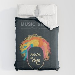 Music to DYE for — Music Snob Tip #075 Comforters